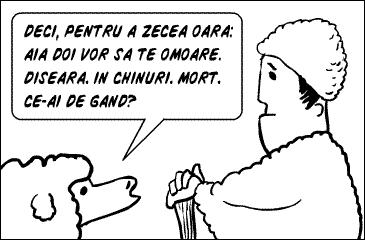 DECI, PENTRU A ZECEA OARA: AIA DOI VOR SA TE OMOARE. DISEARA. IN CHINURI. MORT. CE-AI DE GAND?