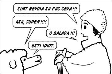 SIMT NEVOIA SA FAC CEVA!!! ASA, SUPER!!!! O BALADA!!! ESTI IDIOT.