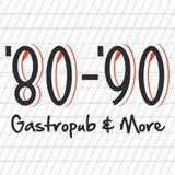 80-90 Gastropub & More