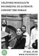 Concerte din Bucuresti - Muzica Bucurestiului de altadats: concert TREI PARALE