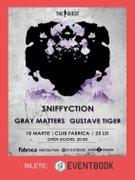Gustave Tiger (HU) / Sniffyction (HU) / Gray Matters (RO)