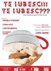 Piese de teatru din Bucuresti - Te iubesc!!! Te iubesc???