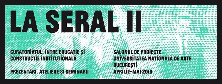 Workshops - LA SERAL II Curatoriatul: intre educatie si constructie institutionala