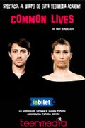 Common Lives (Spectacol realizat cu studentii TeenMedia Academy)