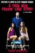 Piese de teatru din Bucuresti - A true nice fuckin love story (Spectacol realizat cu studenții TeenMedia Academy)