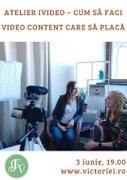 Atelier iVideo – Cum sa faci video content care sa placa