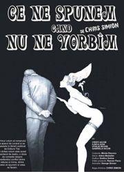 Piese de teatru din Bucuresti - Ce ne spunem cand nu ne vorbim