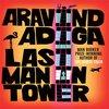 Cronici carti - Carte: Ultimul om din turn, Aravind Adiga