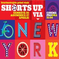 ShortsUP Via New York se organizeaza la Bucuresti in perioada 26 - 27 aprilie
