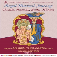 ROYAL MUSICAL JOURNEY:  CONCERT DE GALA DE MUZICA BAROCA,  14 septembrie, Sala Radio, 19:00