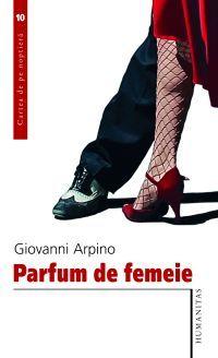 Carte Giovanni Arpino Parfum De Femeie La Zi Pe Metropotam